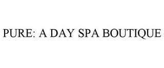 mark for PURE: A DAY SPA BOUTIQUE, trademark #77272194