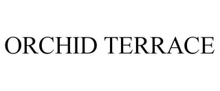 mark for ORCHID TERRACE, trademark #77274189