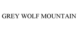 mark for GREY WOLF MOUNTAIN, trademark #77275790