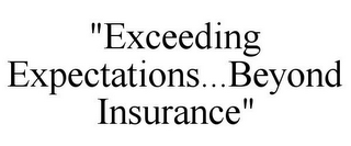 "mark for ""EXCEEDING EXPECTATIONS...BEYOND INSURANCE"", trademark #77277824"