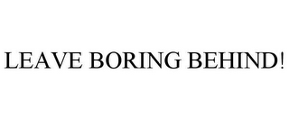 mark for LEAVE BORING BEHIND!, trademark #77277894