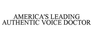 mark for AMERICA'S LEADING AUTHENTIC VOICE DOCTOR, trademark #77279675
