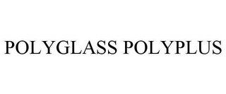 mark for POLYGLASS POLYPLUS, trademark #77279909