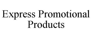 mark for EXPRESS PROMOTIONAL PRODUCTS, trademark #77281246