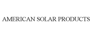 mark for AMERICAN SOLAR PRODUCTS, trademark #77282548