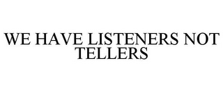 mark for WE HAVE LISTENERS NOT TELLERS, trademark #77288749
