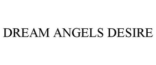 mark for DREAM ANGELS DESIRE, trademark #77292225