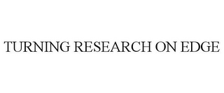 mark for TURNING RESEARCH ON EDGE, trademark #77294031