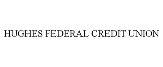 mark for HUGHES FEDERAL CREDIT UNION, trademark #77295333