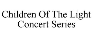 mark for CHILDREN OF THE LIGHT CONCERT SERIES, trademark #77295804