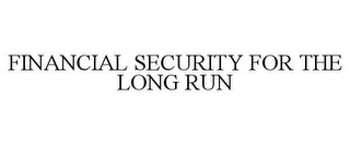 mark for FINANCIAL SECURITY FOR THE LONG RUN, trademark #77296904