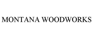 mark for MONTANA WOODWORKS, trademark #77297046