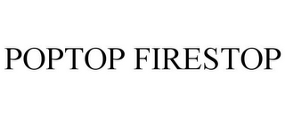 mark for POPTOP FIRESTOP, trademark #77297947