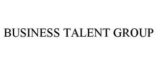 mark for BUSINESS TALENT GROUP, trademark #77299379