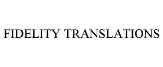 mark for FIDELITY TRANSLATIONS, trademark #77300273