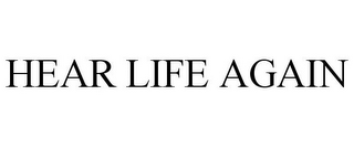 mark for HEAR LIFE AGAIN, trademark #77302592