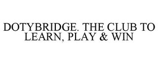 mark for DOTYBRIDGE. THE CLUB TO LEARN, PLAY & WIN, trademark #77303725