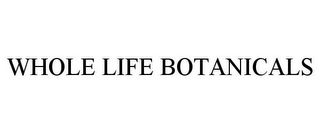 mark for WHOLE LIFE BOTANICALS, trademark #77304018