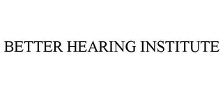 mark for BETTER HEARING INSTITUTE, trademark #77304228