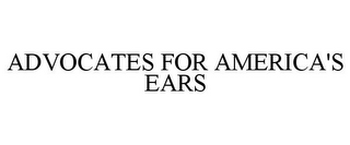 mark for ADVOCATES FOR AMERICA'S EARS, trademark #77304230