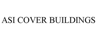 mark for ASI COVER BUILDINGS, trademark #77306378