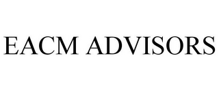 mark for EACM ADVISORS, trademark #77307438