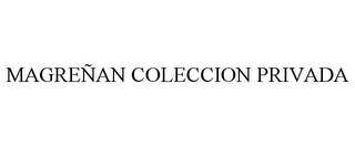 mark for MAGREÑAN COLECCION PRIVADA, trademark #77309725