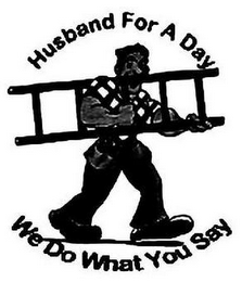 mark for HUSBAND FOR A DAY WE DO WHAT YOU SAY, trademark #77311091