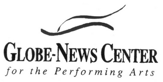mark for GLOBE-NEWS CENTER FOR THE PERFORMING ARTS, trademark #77313175