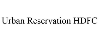 mark for URBAN RESERVATION HDFC, trademark #77315162