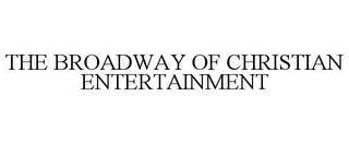 mark for THE BROADWAY OF CHRISTIAN ENTERTAINMENT, trademark #77315227