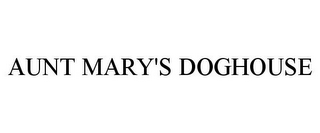 mark for AUNT MARY'S DOGHOUSE, trademark #77315449