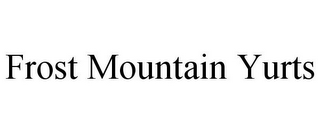 mark for FROST MOUNTAIN YURTS, trademark #77317729