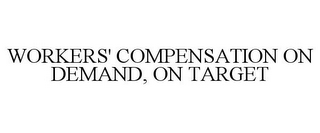 mark for WORKERS' COMPENSATION ON DEMAND, ON TARGET, trademark #77317831
