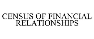 mark for CENSUS OF FINANCIAL RELATIONSHIPS, trademark #77319265