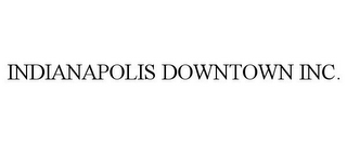 mark for INDIANAPOLIS DOWNTOWN INC., trademark #77319322