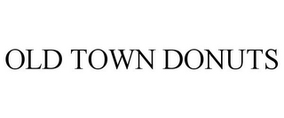mark for OLD TOWN DONUTS, trademark #77322870