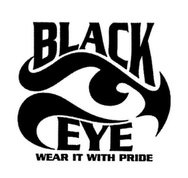 mark for BLACK EYE WEAR IT WITH PRIDE, trademark #77323414