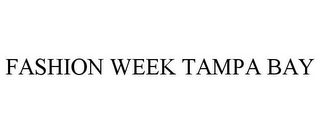mark for FASHION WEEK TAMPA BAY, trademark #77332242