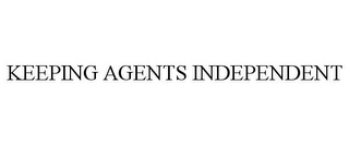 mark for KEEPING AGENTS INDEPENDENT, trademark #77335394