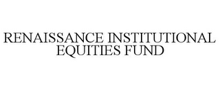 mark for RENAISSANCE INSTITUTIONAL EQUITIES FUND, trademark #77335505