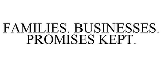 mark for FAMILIES. BUSINESSES. PROMISES KEPT., trademark #77335717