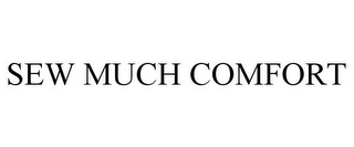 mark for SEW MUCH COMFORT, trademark #77337414