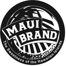mark for MAUI BRAND THE SWEETNESS OF THE HAWAIIAN ISLANDS, trademark #77339458