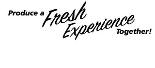 mark for PRODUCE A FRESH EXPERIENCE TOGETHER!, trademark #77340186