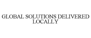 mark for GLOBAL SOLUTIONS DELIVERED LOCALLY, trademark #77340849