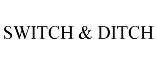 mark for SWITCH & DITCH, trademark #77341286