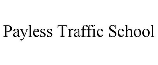mark for PAYLESS TRAFFIC SCHOOL, trademark #77341916
