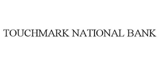 mark for TOUCHMARK NATIONAL BANK, trademark #77341972