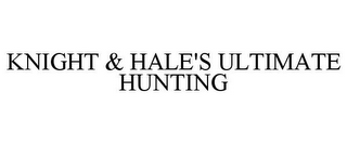 mark for KNIGHT & HALE'S ULTIMATE HUNTING, trademark #77343675